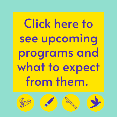 Click here to see what programs are coming up and what to expect