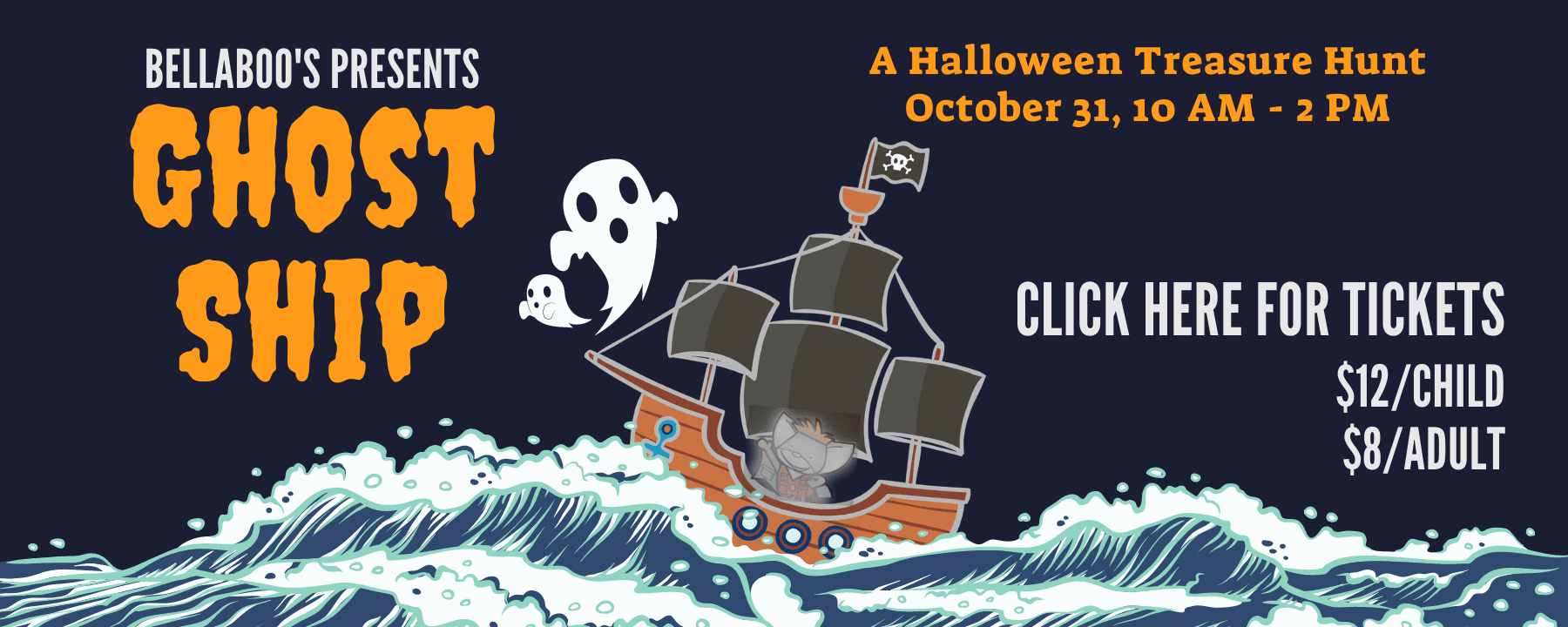 Click here to get your tickets for Bellaboo's Ghost Ship Halloween Adventure!